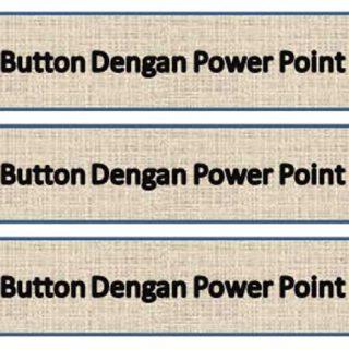 Cara Membuat Tombol/Button Keren Dengan Power Point